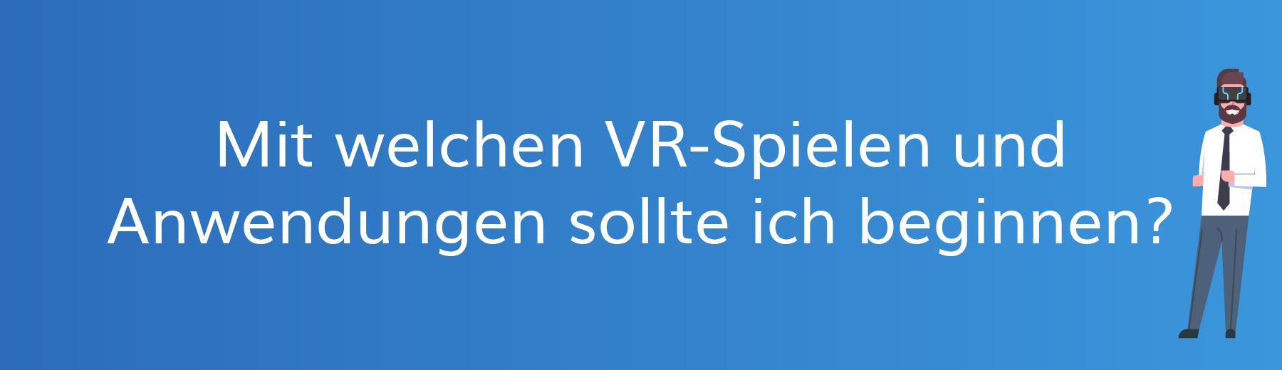 Mit welchen VR spielen und Anwendungen sollte ich beginnen?